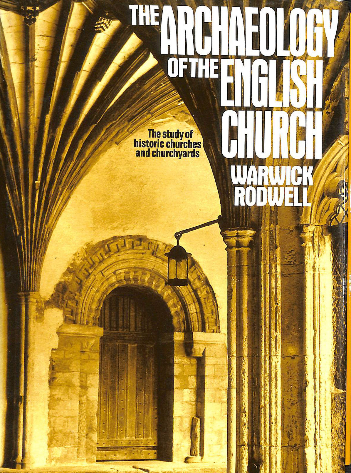 Image for The Archaeology of the English Church: Study of Historic Churches and Churchyards