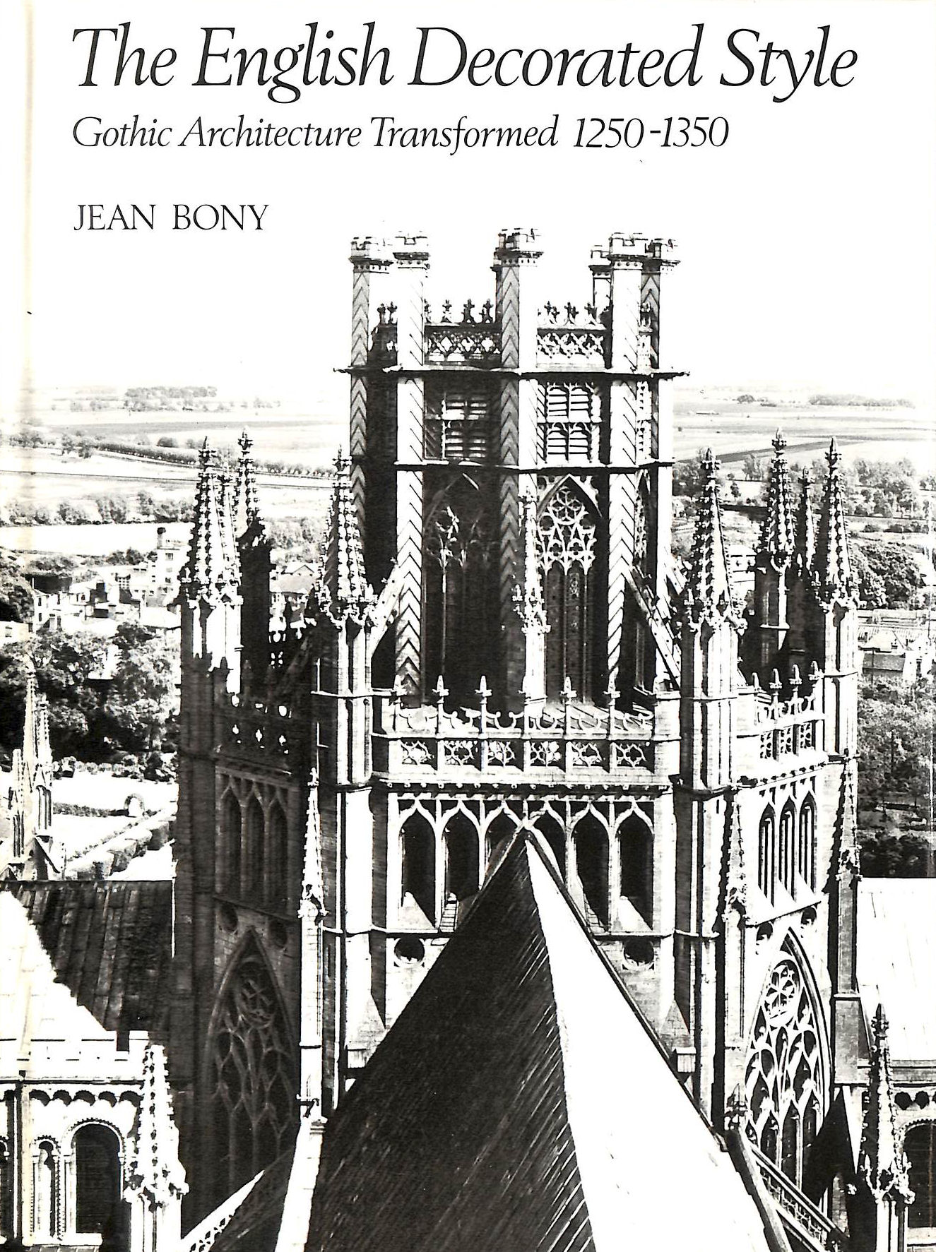Image for English Decorated Style: Gothic Architecture Transported, 1250-1350 (Wrightsman lectures)