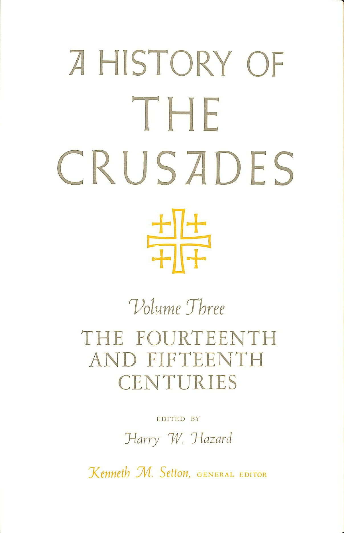 Image for A History of the Crusades. Volume Three. The Fourteenth and Fifteenth Centuries.