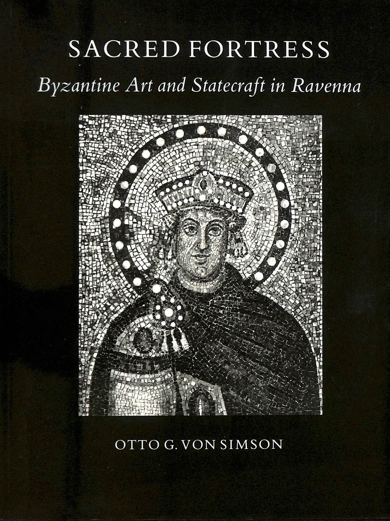 Image for Sacred Fortress: Byzantine Art and Statecraft in Ravenna. With a new preface