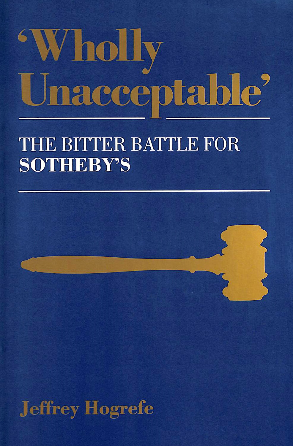 Image for Wholly Unacceptable: Bitter Battle for Sotheby's