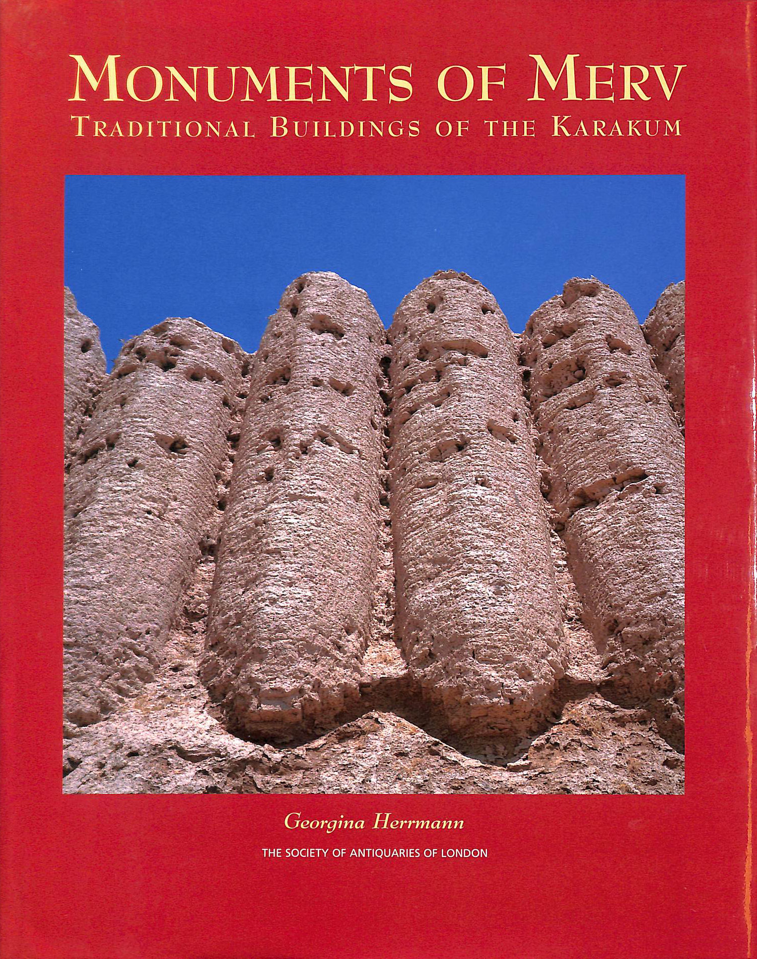 Image for Monuments of Merv: Traditional Buildings of the Karakum (Reports of the Research Committee of the Society of Antiquaries of London)