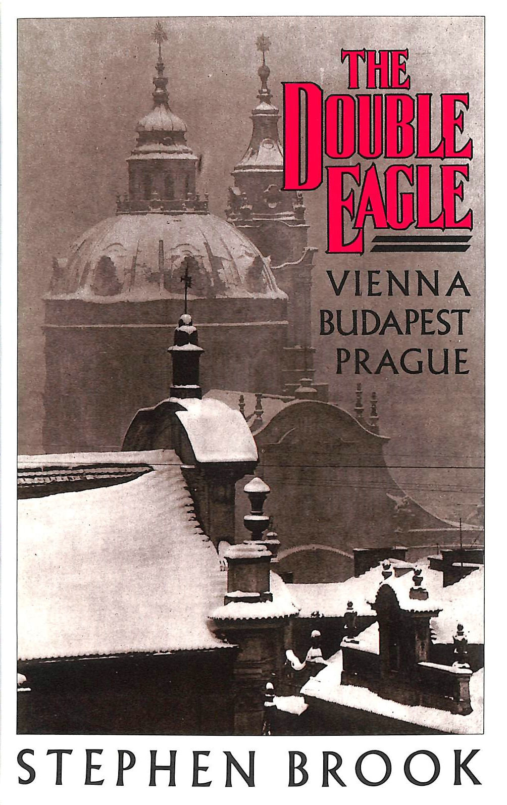 Image for The Double Eagle: Vienna, Budapest And Prague: Vienna, Budapest, Prague