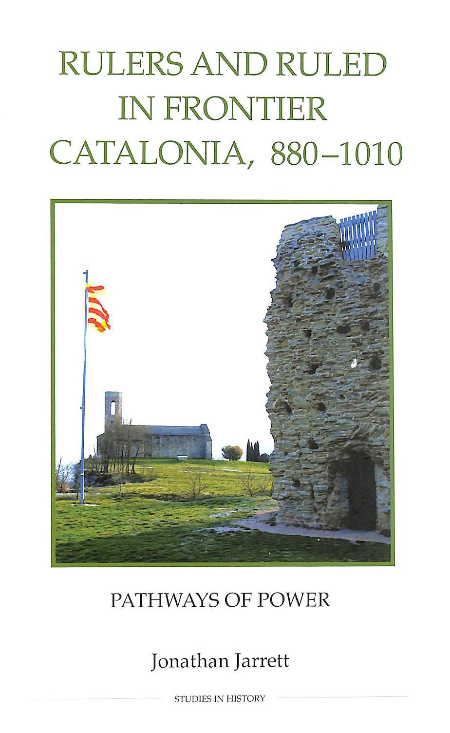 Image for Rulers and Ruled in Frontier Catalonia, 880-1010: Pathways of Power (Royal Historical Society Studies in History)
