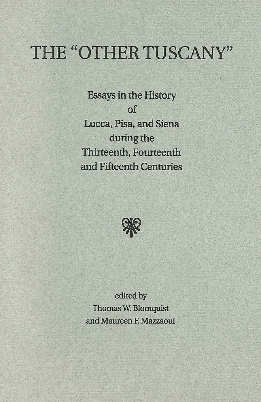Image for The Other Tuscany: Essays in the History of Lucca, Pisa, and Siena During the Thirteenth, Fourteenth, and Fifteenth Centuries