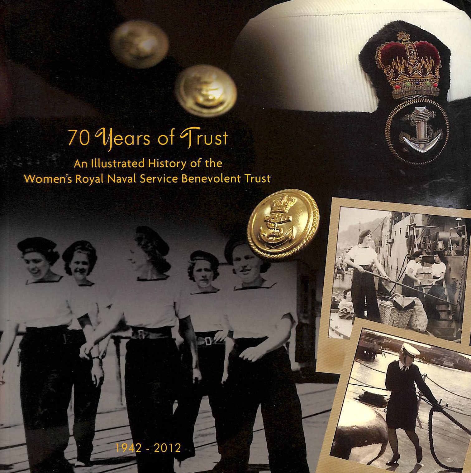 Image for 70 Years of Trust: an Illustrated History of the Women's Royal Naval Service Benevolent Trust 1942-2012
