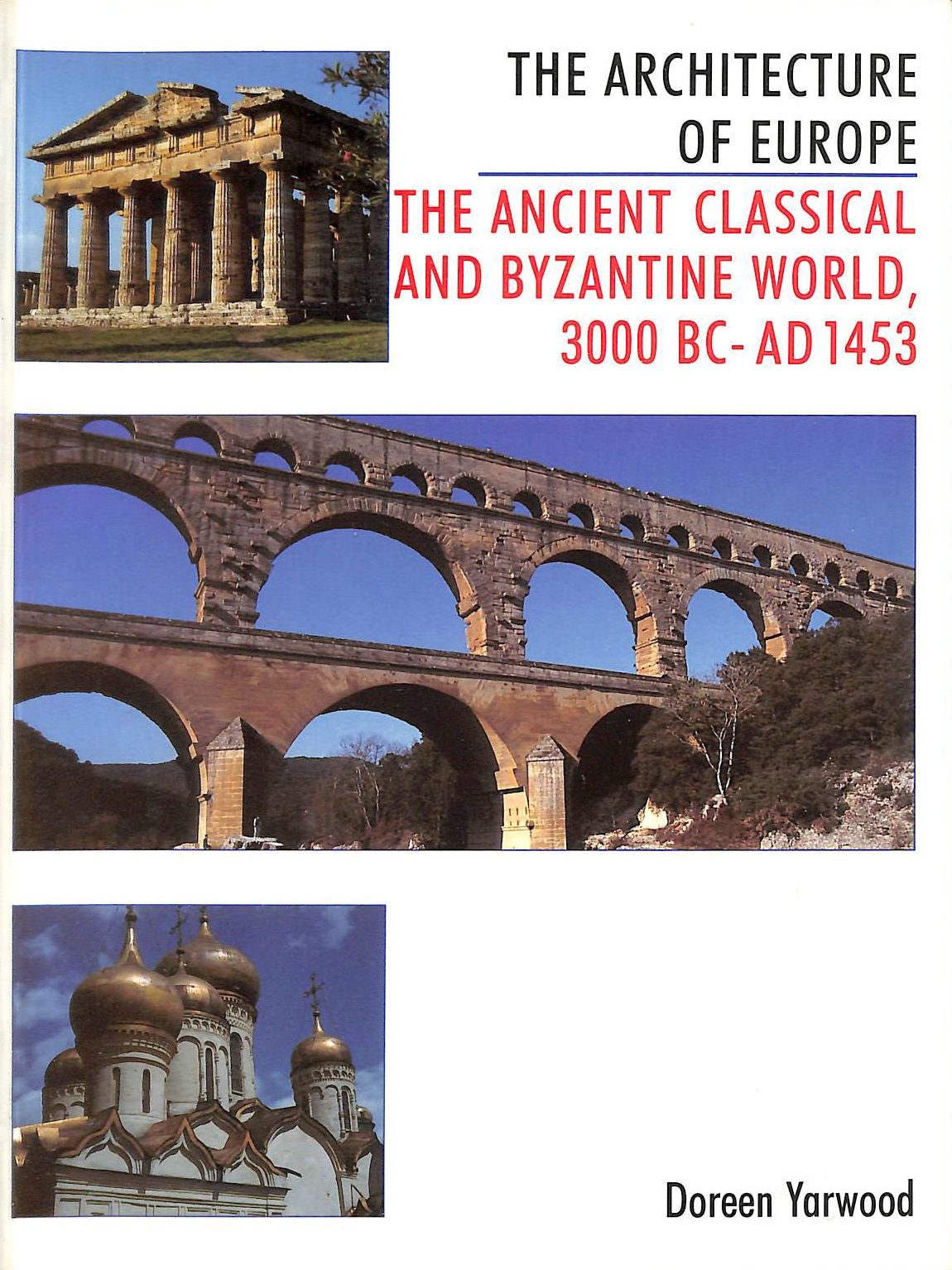 Image for The Architecture of Europe: Ancient, Classical and Byzantine World, 3000 B.C.-1453 A.D v. 1