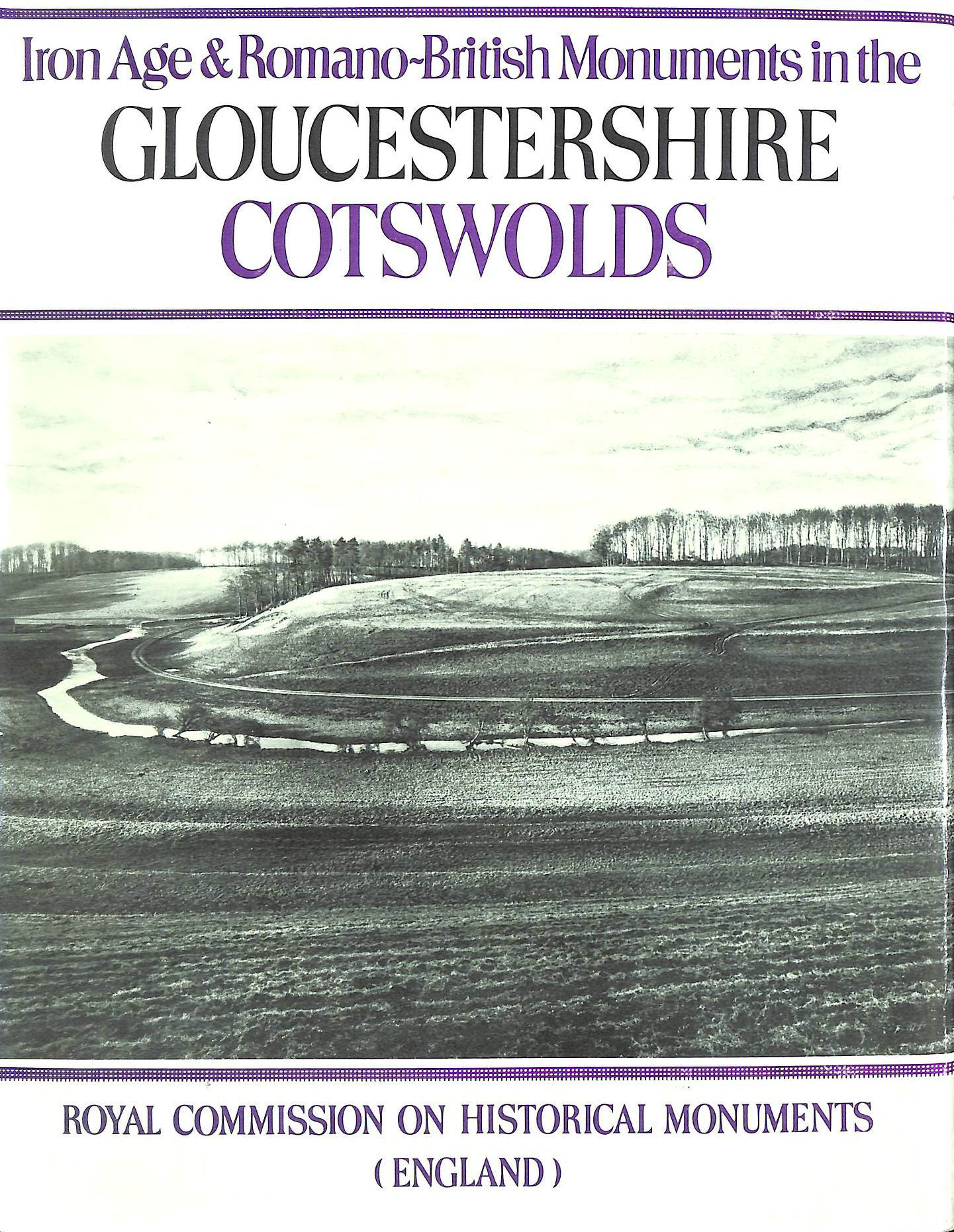Image for Ancient and Historical Monuments in the County of Gloucester: Iron Age and Romano-British Monuments in the Gloucestershire Cotswolds v. 1