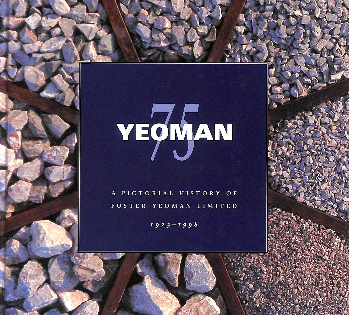 Image for Yeoman 75: A Pictorial History of Foster Yeoman Limited 1923 - 1998