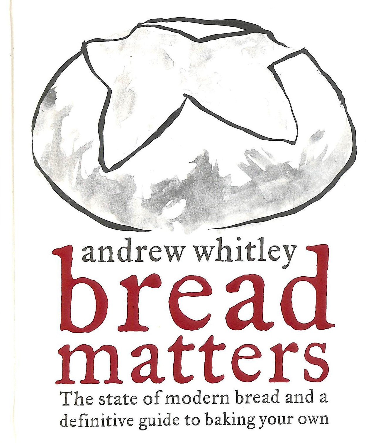 Image for Bread Matters. The state of modern bread and a definitive guide to baking your own