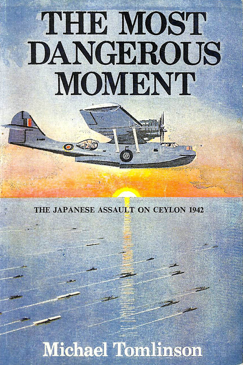 Image for The Most Dangerous Moment ; The Japanese Assault on Ceylon 1942
