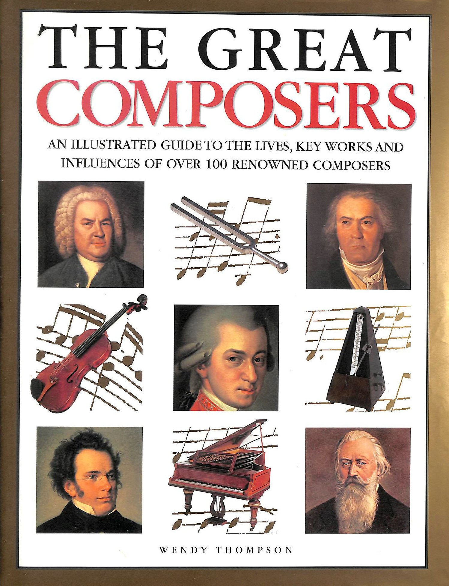 Image for The Great Composers: An Illustrated Guide to the Lives, Key Works and Influences of Over 100 Renowned Composers: A Guide to the Lives and Works of Over 120 Renowned Composers