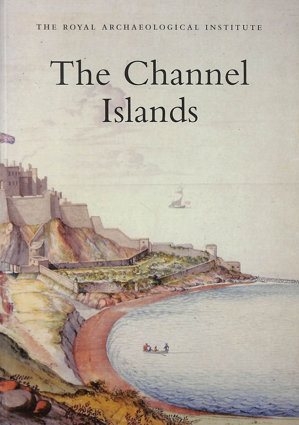 Image for The Channel Islands: Report and Proceedings of the 150th Summer Meeting of the Royal Archaeological Institute in 2004