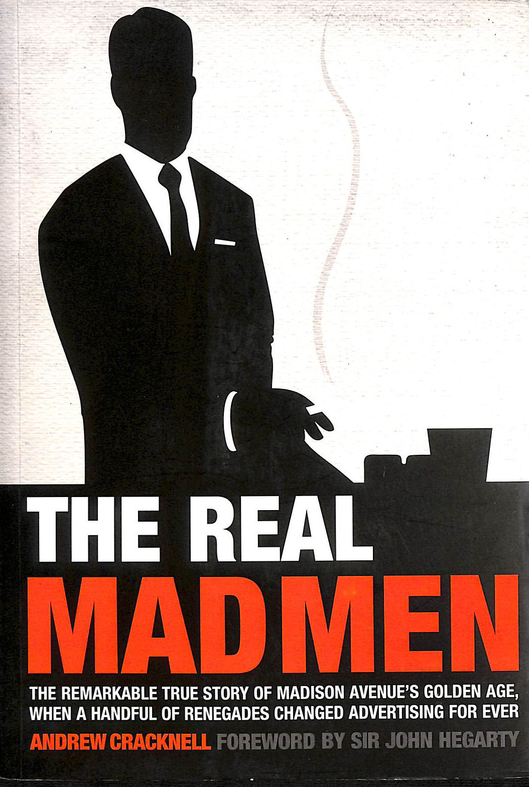 Image for The Real Mad Men: The Remarkable True Story of Madison Avenue's Golden Age