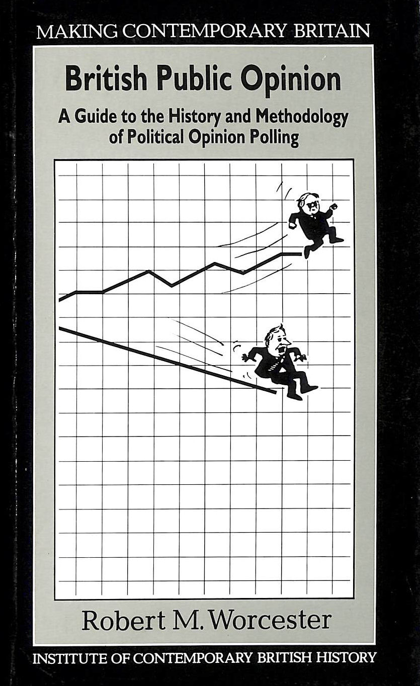 Image for British Public Opinion: A Guide to the History and Methodology of Political Opinion Polling (Making Contemporary Britain)