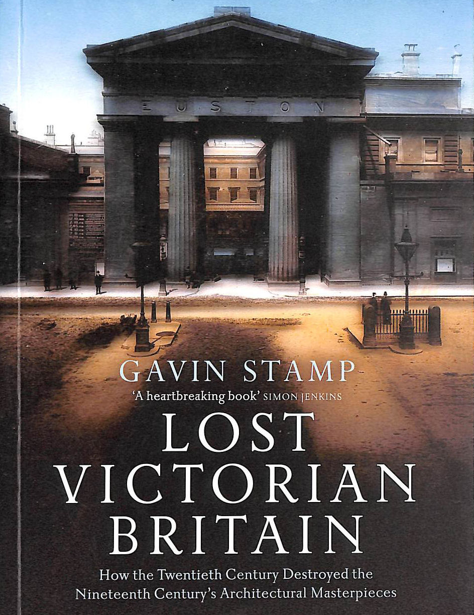 Image for Lost Victorian Britain: How the Twentieth Century Destroyed the Nineteenth Century's Architectural Masterpieces