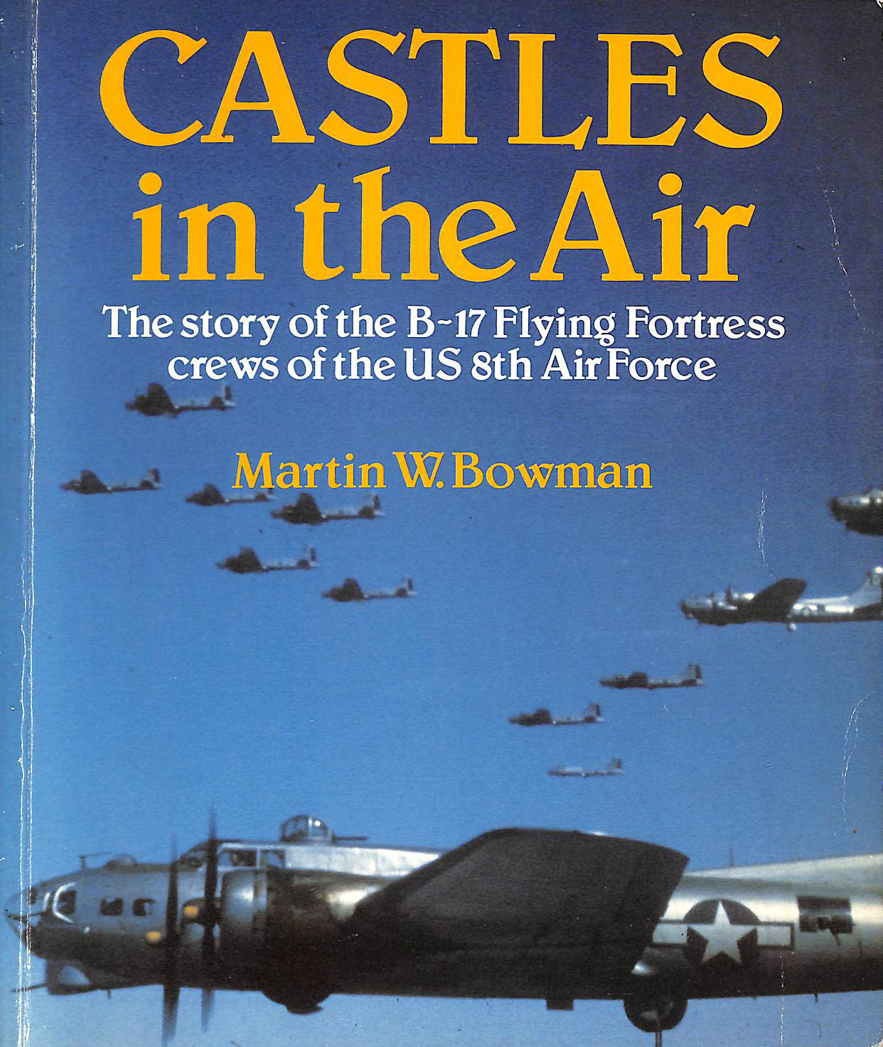 Image for Castles in the Air: The Story of the B-17 Flying Fortress Crews of the US 8th Air Force