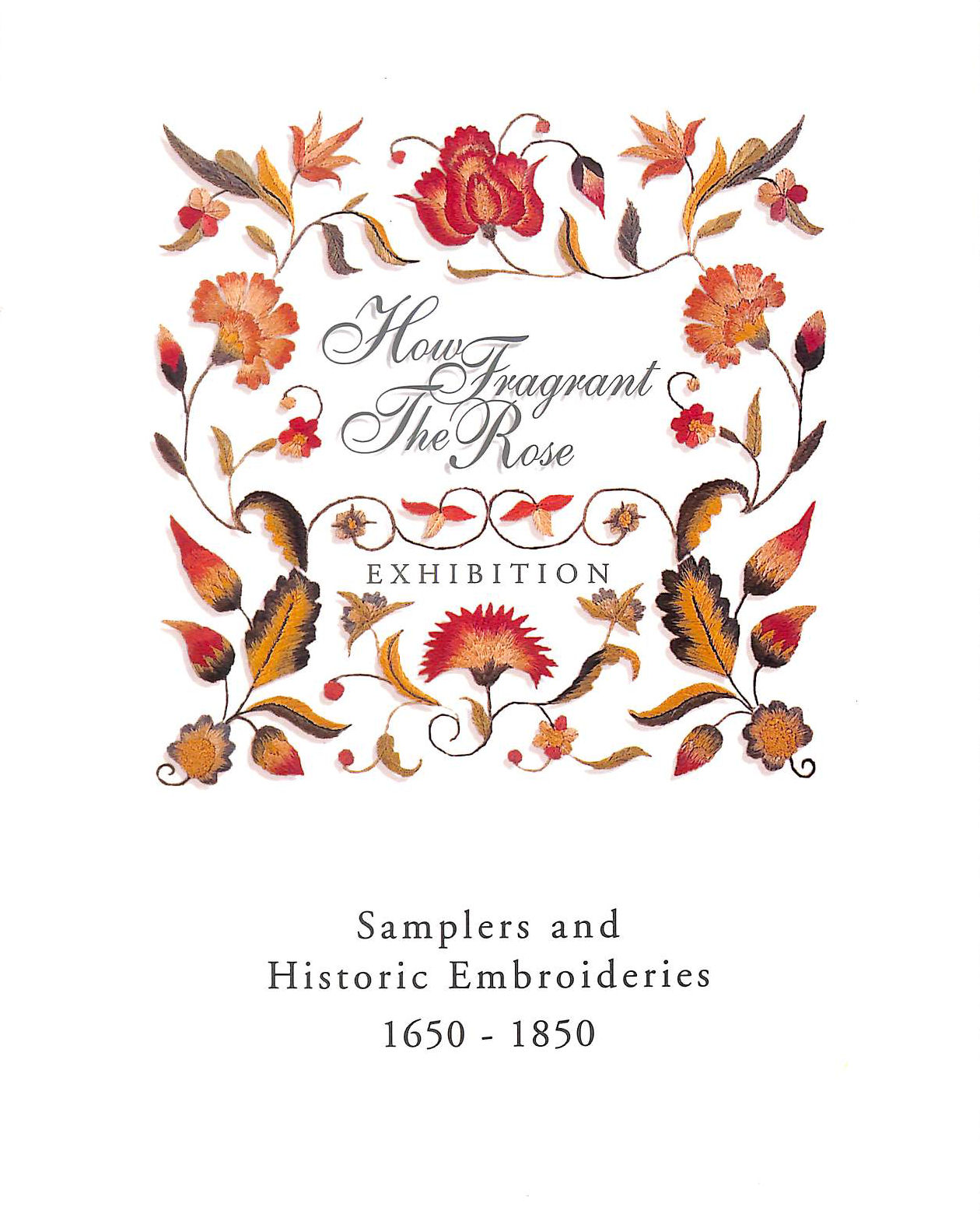 Image for How Fragrant the Rose: Samplers and Historic Embroideries