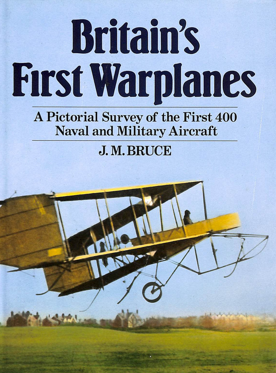 Image for Britain's First Warplanes: A Pictorial Survey of the First 400 Naval and Military Aircraft