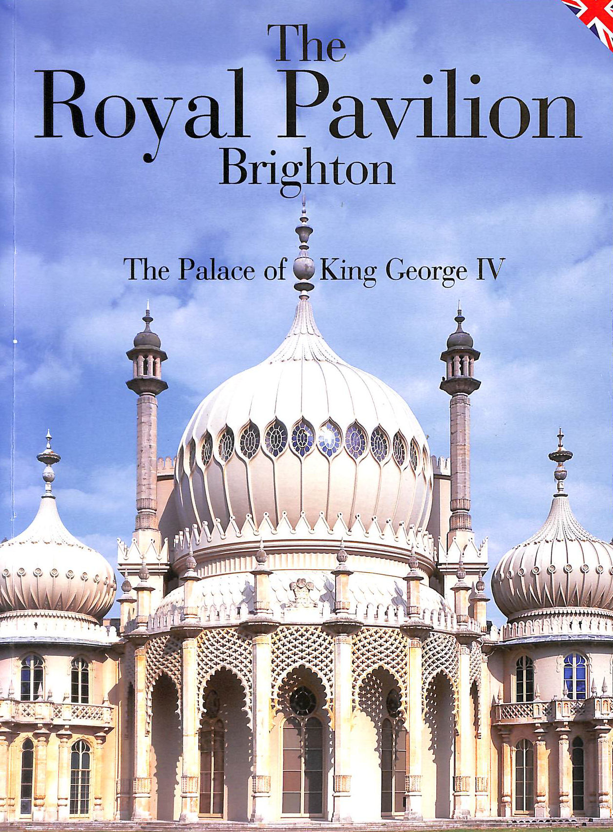 Image for The Royal Pavilion. The Palace Of George IV