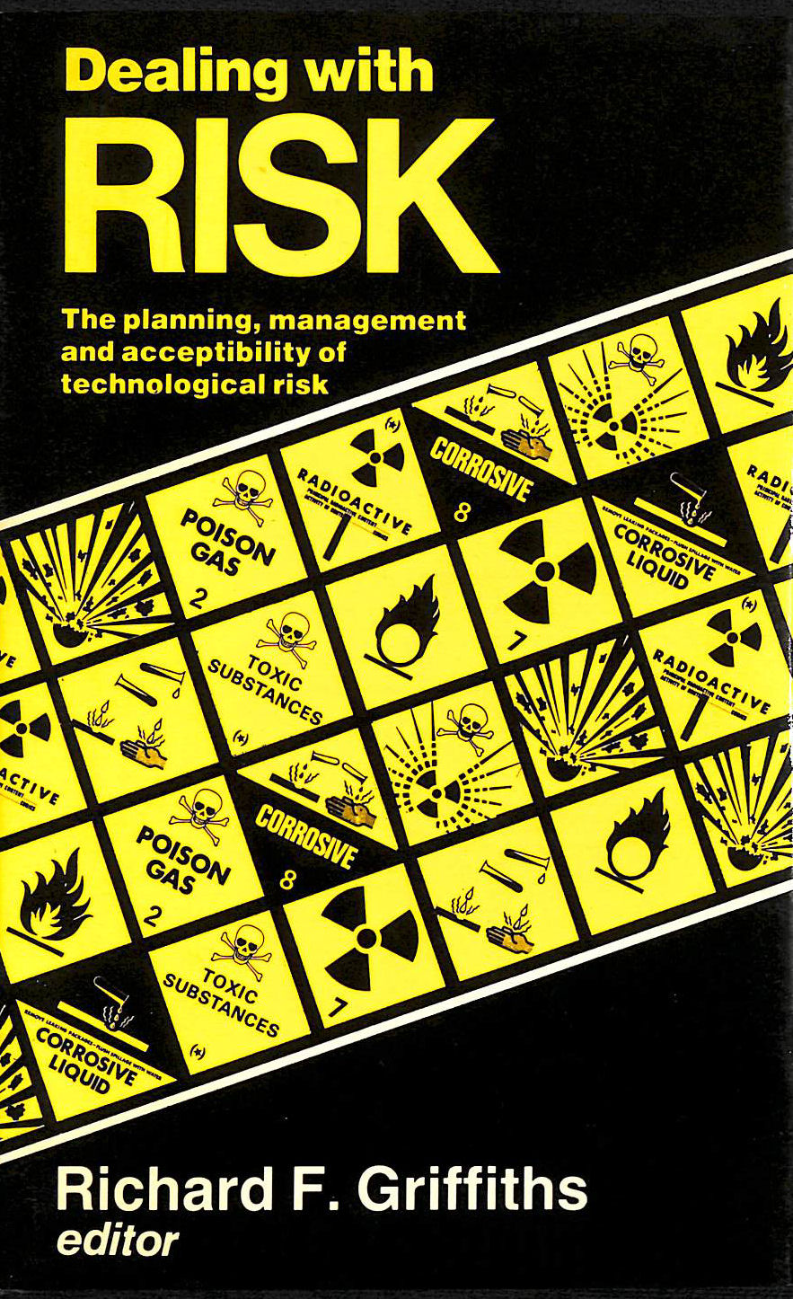 Image for Dealing with Risk: Planning, Management and Acceptability of Technological Risk