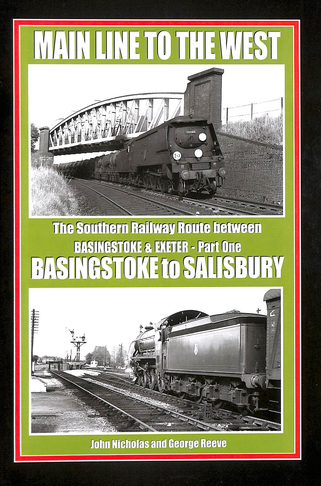 NICHOLAS, JOHN; REEVE, GEORGE - Main Line to the West: Basingtoke to Salisbury Pt. 1: The Southern Railway Route Between Basingstoke and Exeter