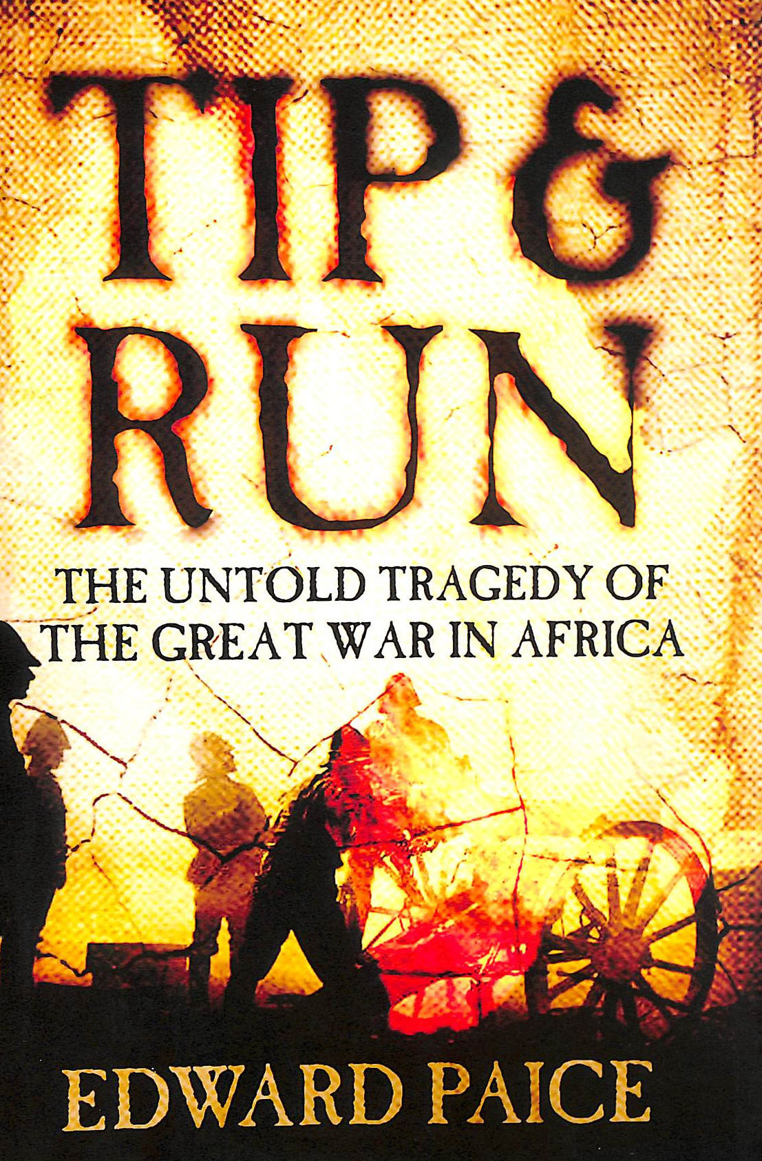 Image for Tip and Run: The Untold Tragedy of the Great War in Africa