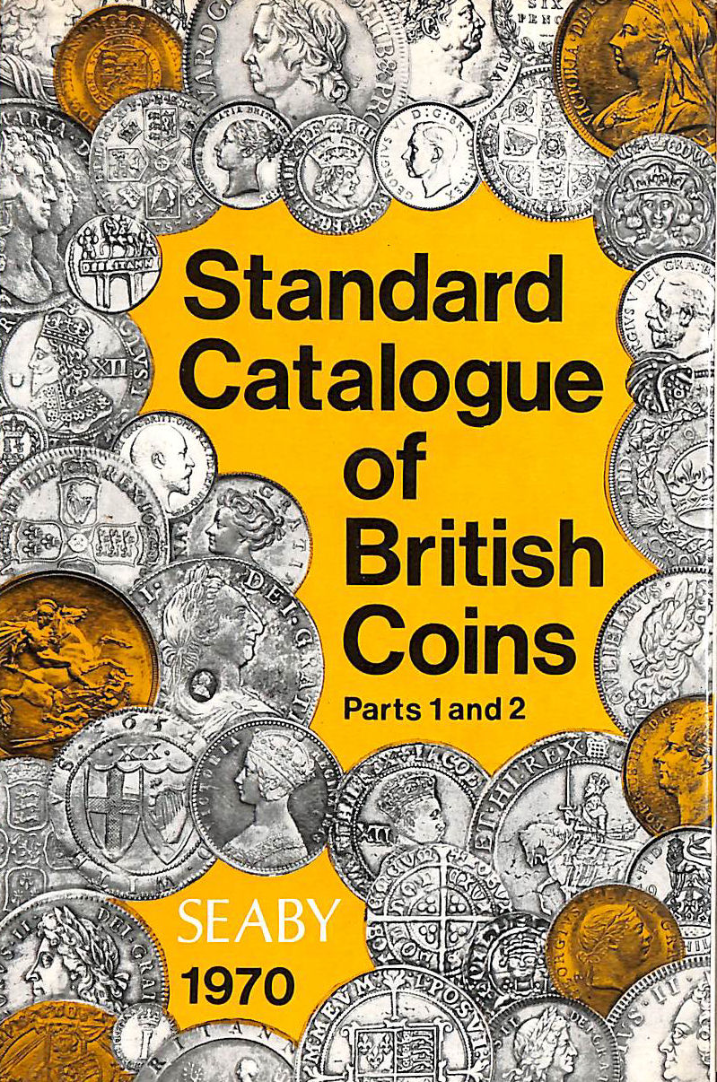 Image for SEABY 'S STANDARD CATALOGUE, PARTS 1 AND 2. BRITISH COINS: ENGLAND AND THE UNITED KINGDOM.