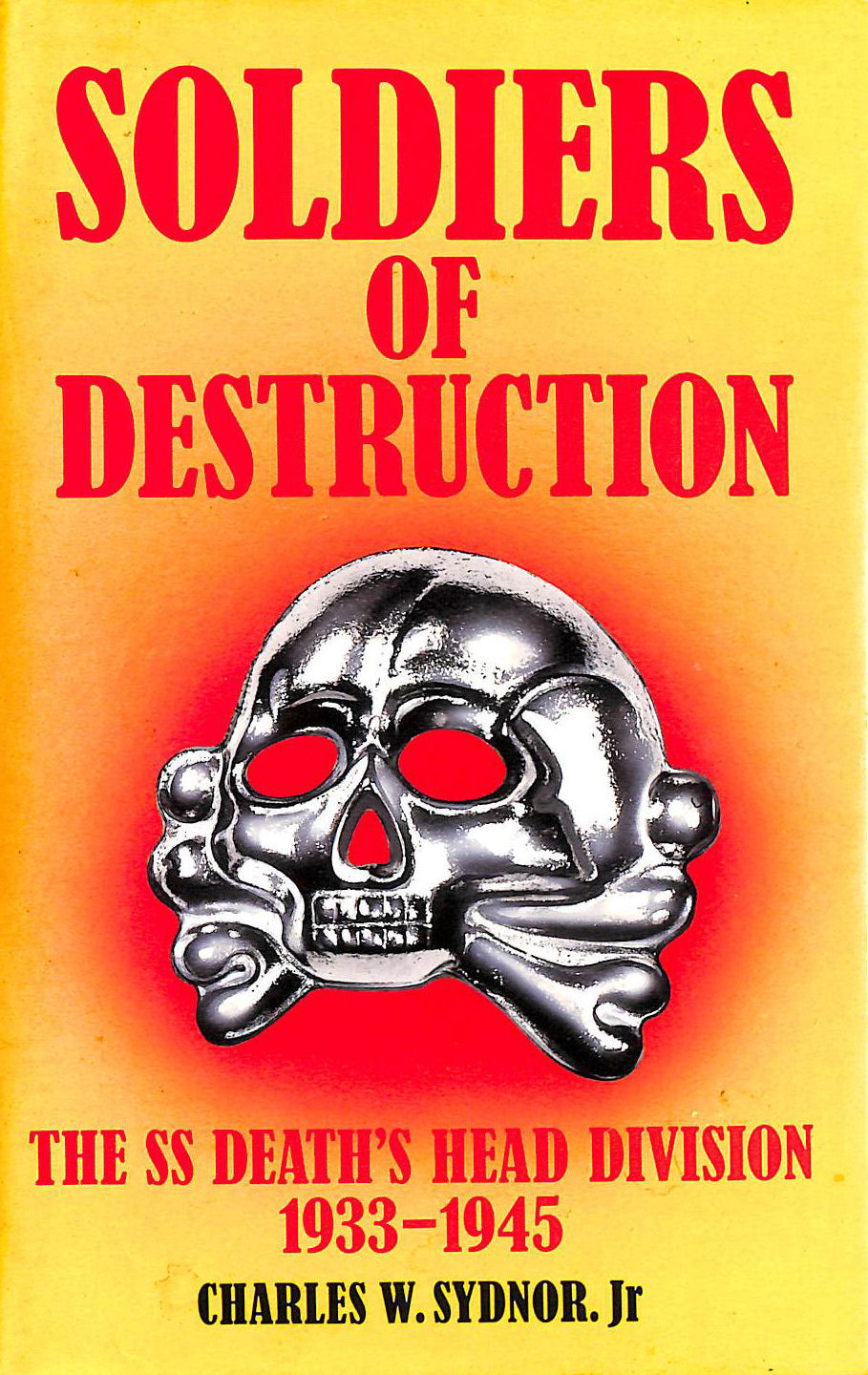 Image for Soldiers Of Destruction: The SS Death's Head Division 1933-1945