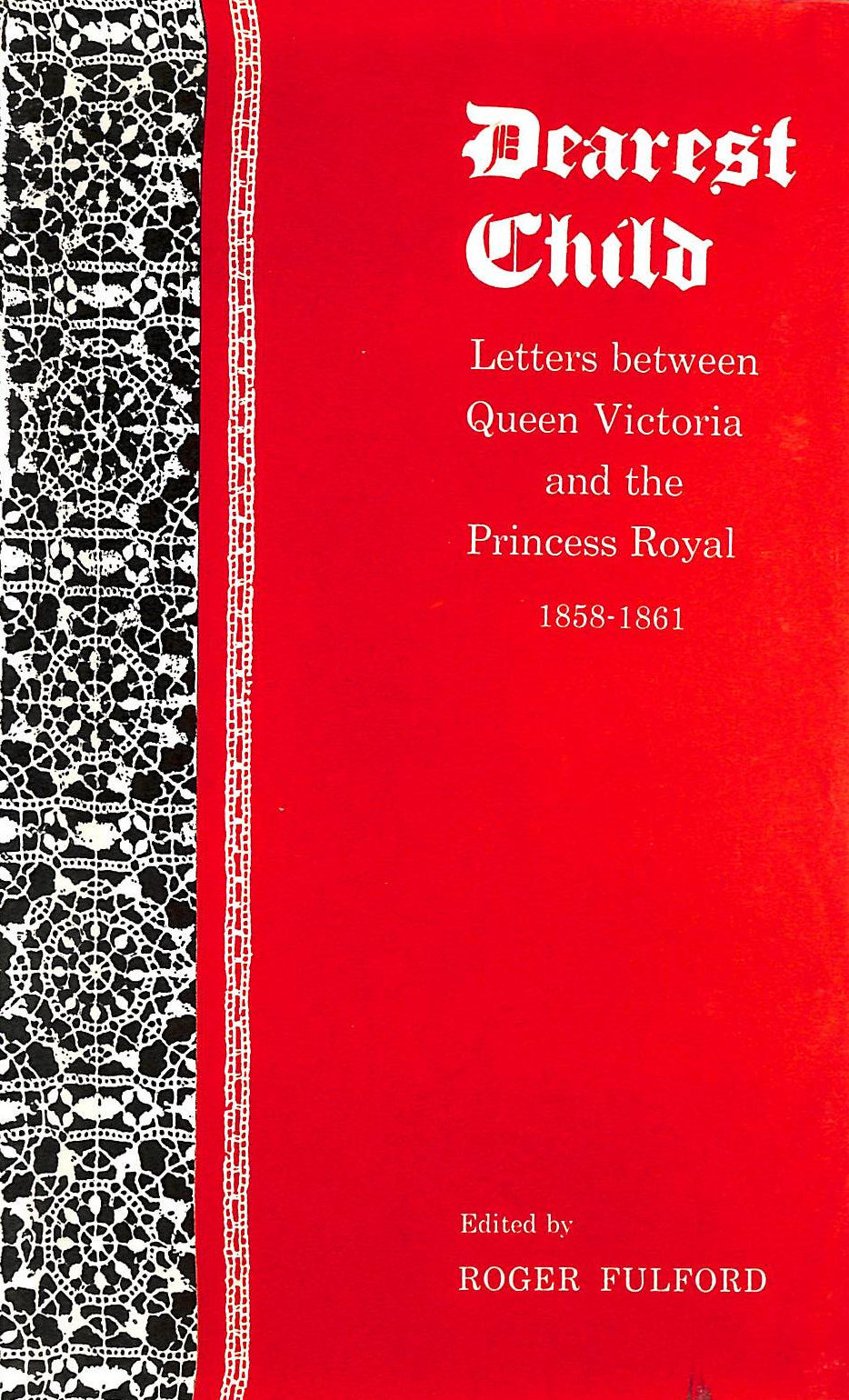 Image for Dearest Child: Letters between Queen Victoria and the Princess Royal, 1858-1861