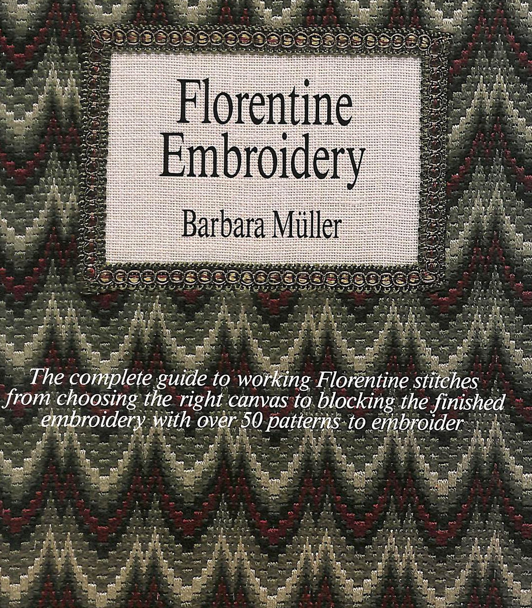 Image for Florentine Embroidery: The Complete Guide to Working Florentine Stitches, from Choosing the Right Canvas to Using the Finished Embroidery, with Over 50 Patterns to Embroider