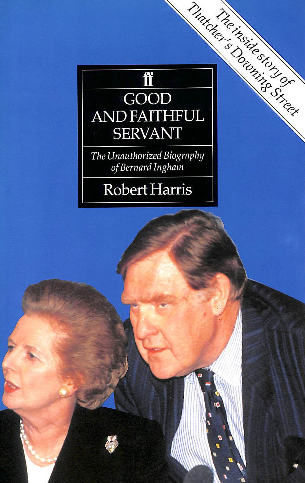 Image for Good and Faithful Servant: The Unauthorized Biography of Bernard Ingham