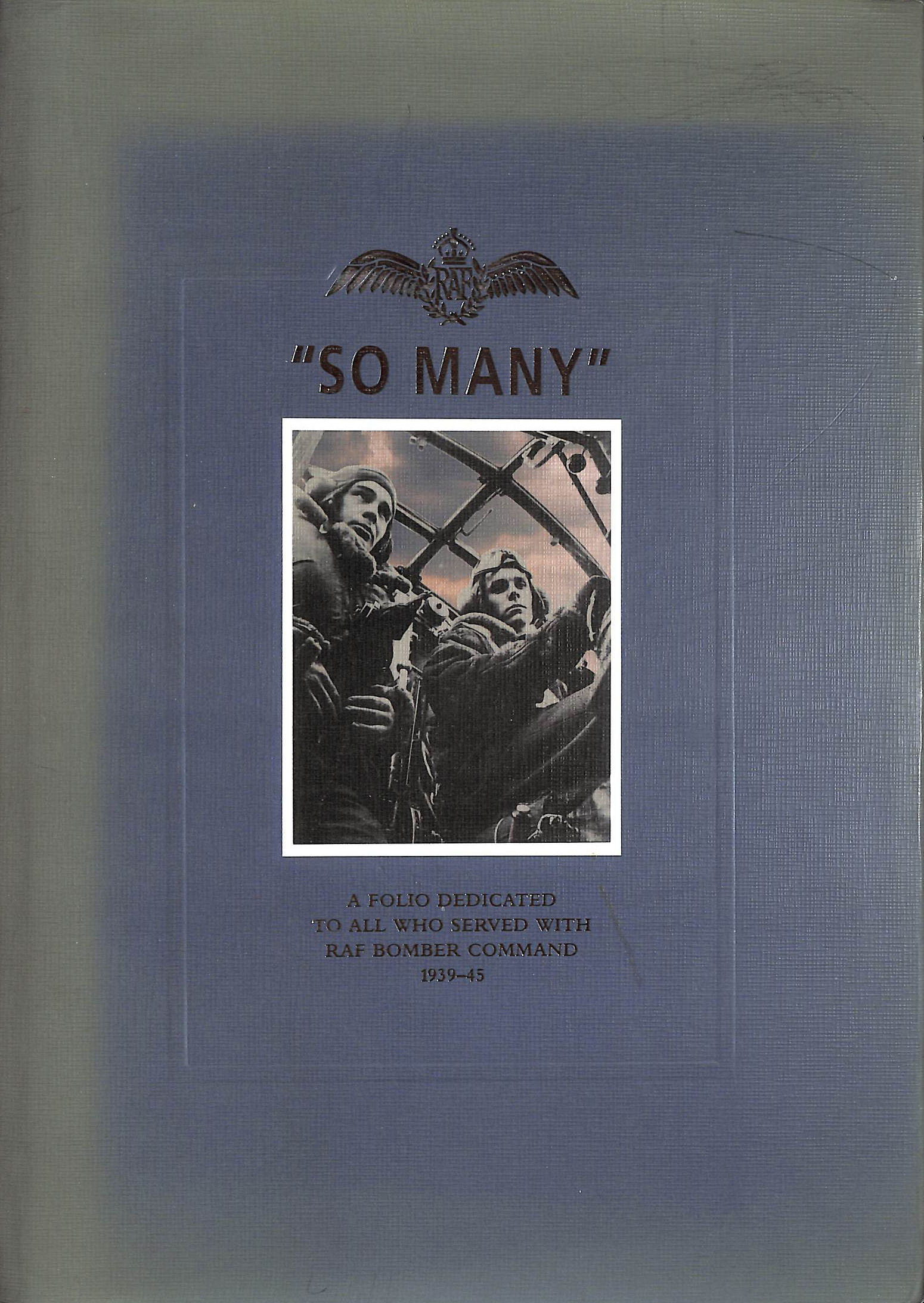 Image for So Many, A Folio Dedicated To All Who Served With RAF Bomber Command 1939-45
