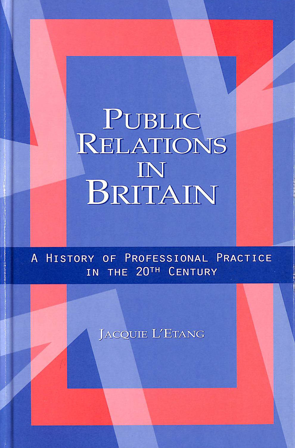 Image for Public Relations in Britain: A History of Professional Practice in the Twentieth Century