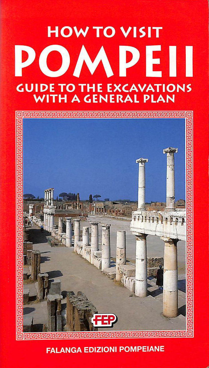 Image for How to Visit Pompeii. Guide to the Excavations with a General Plan.