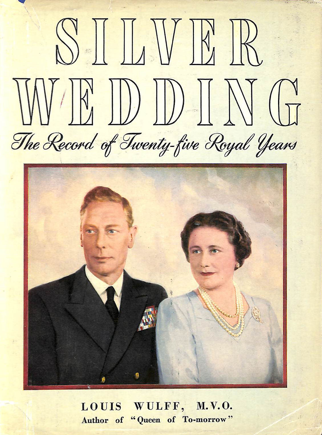 Image for SILVER WEDDING OF KING GEORGE VI AND QUEEN ELIZABETH. THE RECORD OF TWENTY-FIVE ROYAL YEARS. WITH ILLUSTRATIONS, INCLUDING PORTRAITS