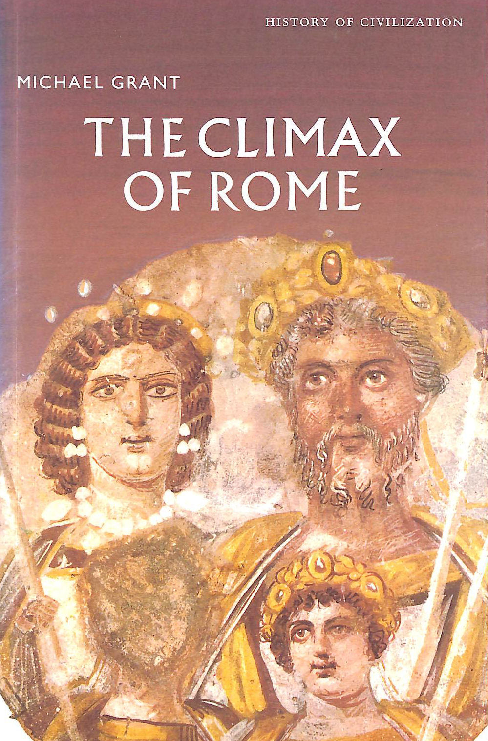 Image for The Climax of Rome: The Final Achievements of the Ancient World AD 161-337