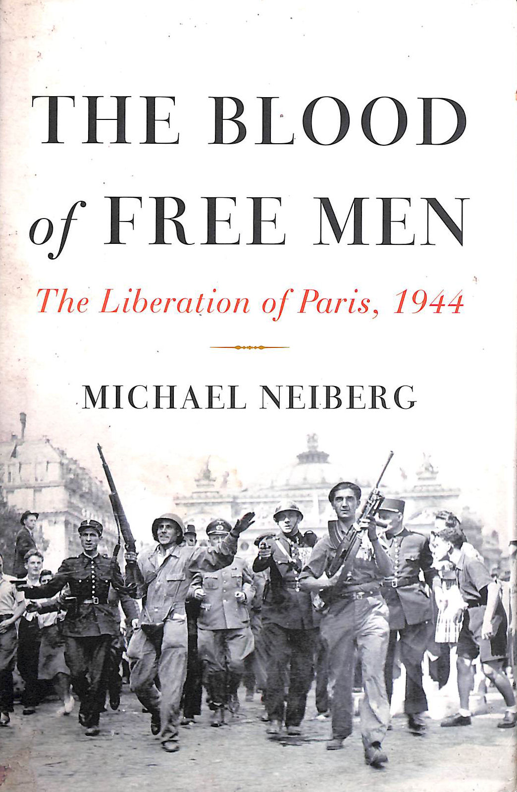 Image for The Blood of Free Men: The Liberation of Paris, 1944