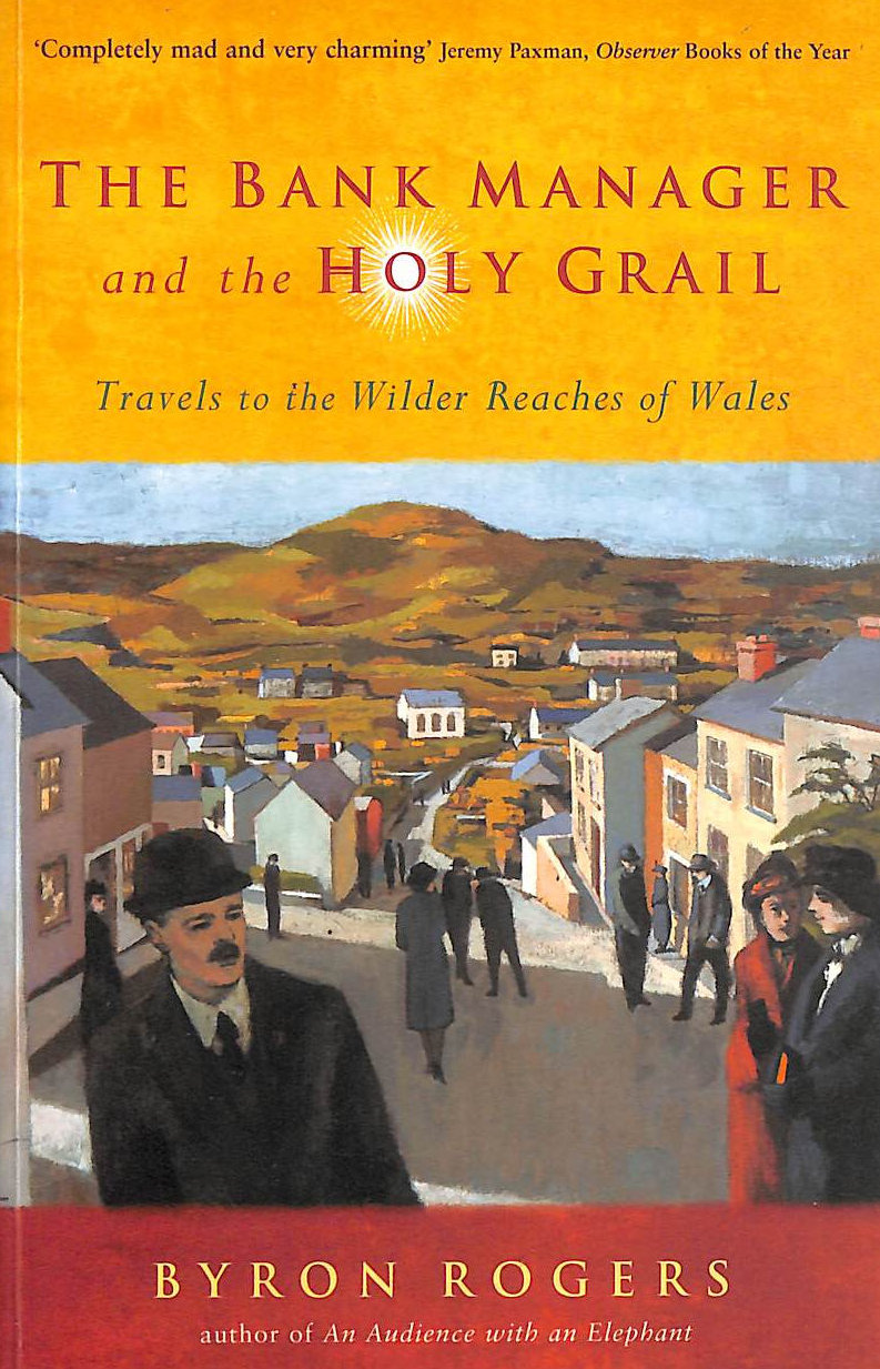 Image for The Bank Manager and the Holy Grail: Travels to the Wierder Reaches of Wales