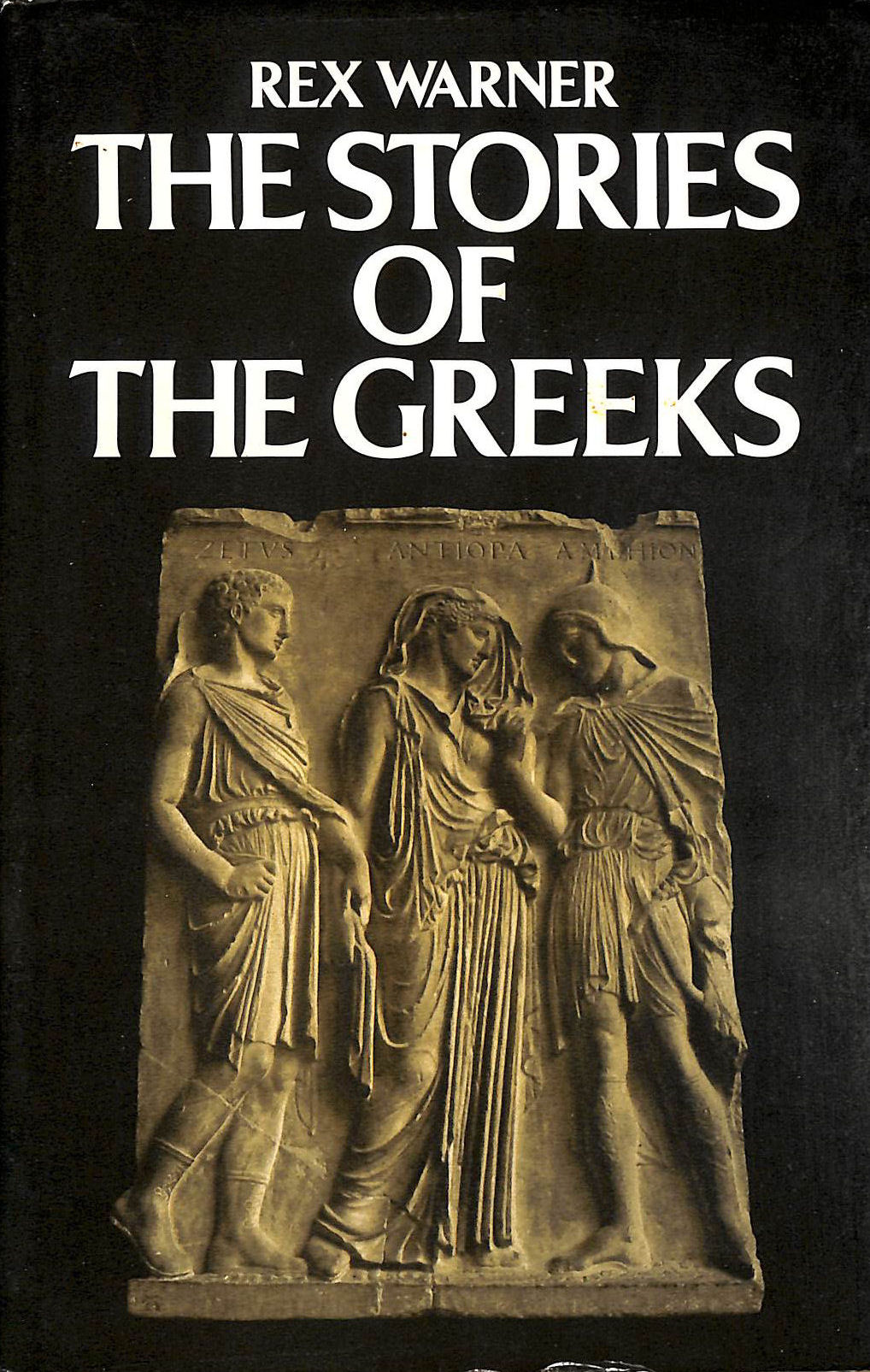 Image for THE STORIES OF THE GREEKS. Men and Gods. Greeks and Trojans. The Vengeance of the Gods.