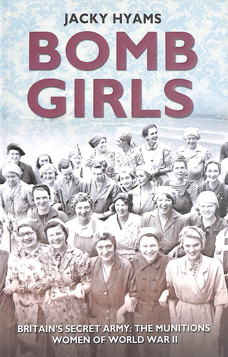 Image for Bomb Girls: Britain's Secret Army: the Munitions Women of World War II