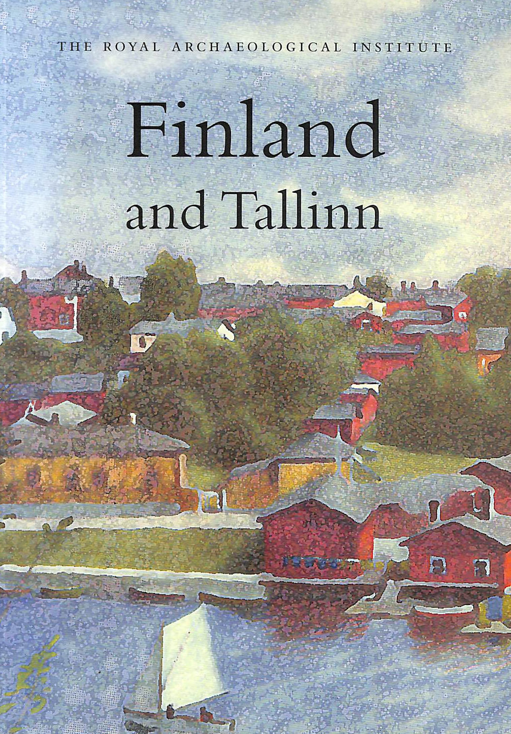 Image for Finland and Tallinn: Report and proceedings of the 151st Summer Meeting of the Royal Archaeological Institute in 2005