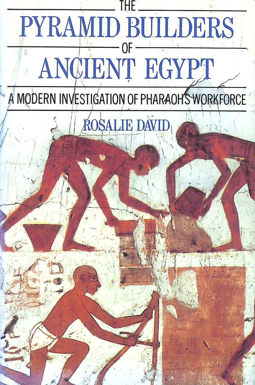 Image for The Pyramid Builders of Ancient Egypt: Modern Investigation of Pharaoh's Workforce