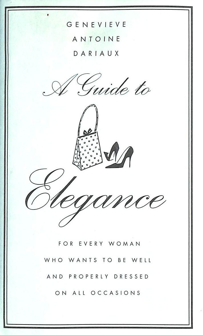 Image for A Guide to Elegance: A Complete Guide for the Woman who Wants to be Well and Properly Dressed for Every Occasion