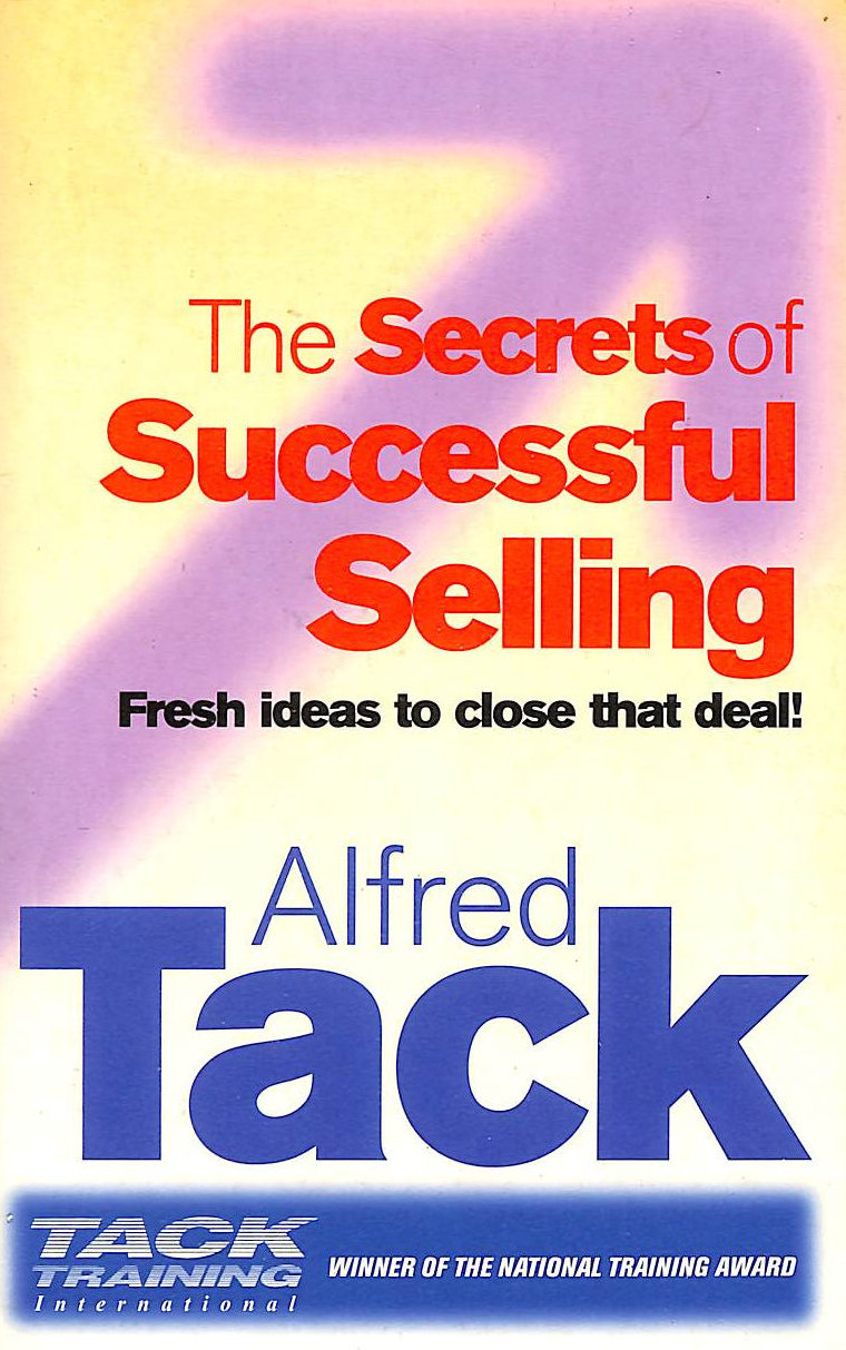 Image for The Secrets Of Successful Selling: Fresh Ideas To Close That Deal!