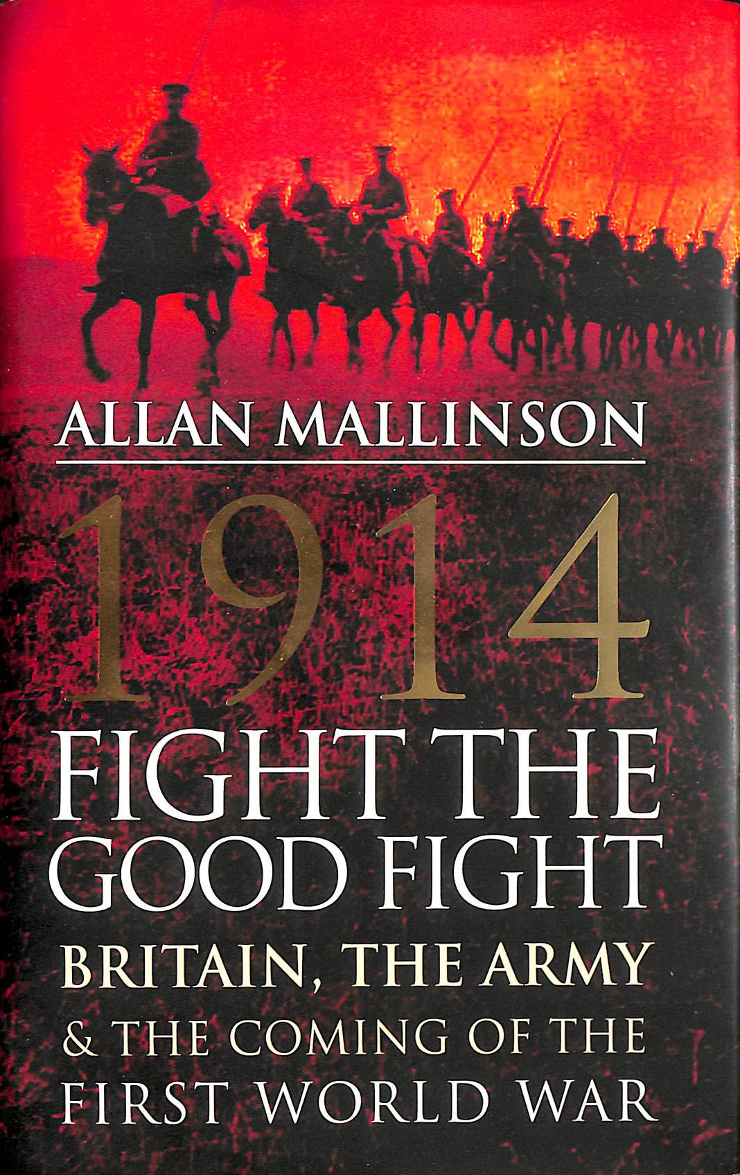 Image for 1914: Fight the Good Fight: Britain, the Army and the Coming of the First World War