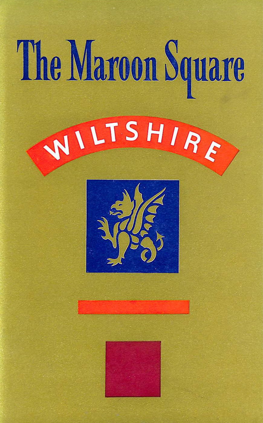 Image for The Maroon Square. A History Of The 4Th Battalion The Wiltshire Regiment, Duke Of Edinburgh S , In North West Europe 1939 To 46.