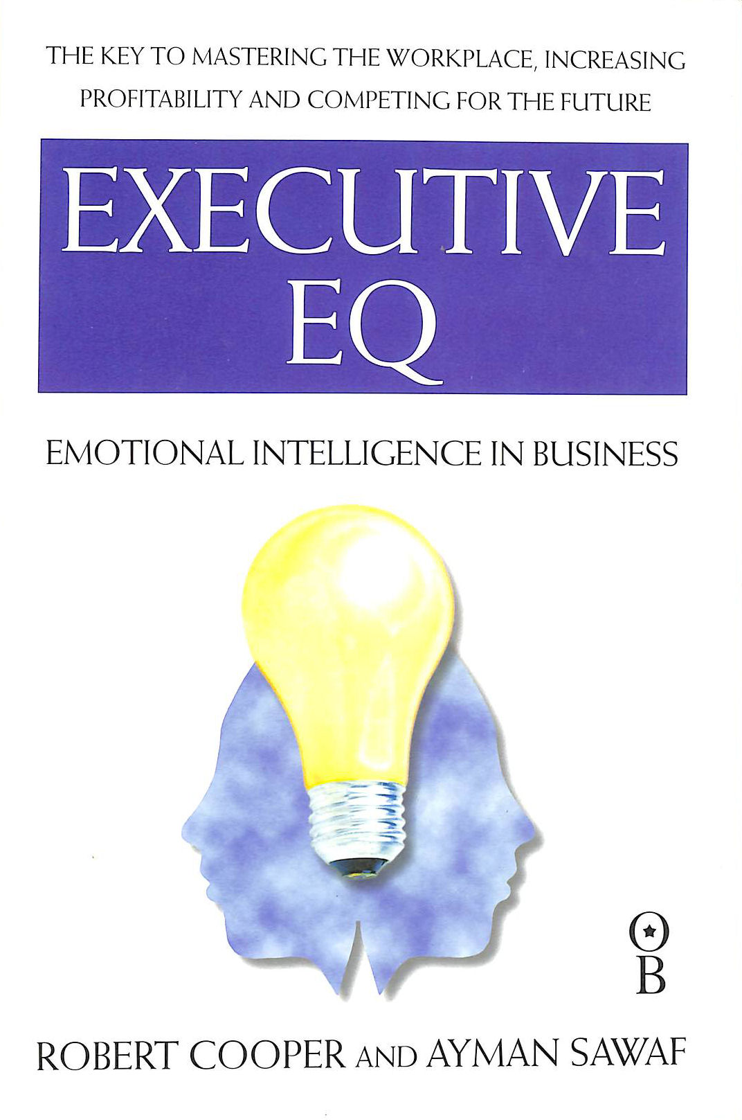 Image for Executive EQ: How to Develop the Four Cornerstones of Emotional Intelligence for Success in Life and Work