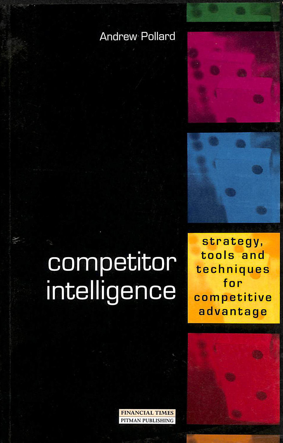 Image for Competitor Intelligence Strategy, Tools and techniques for competitive advantage: The Strategies, Tactics and Tools for Gathering Business Intelligence (Financial times management)