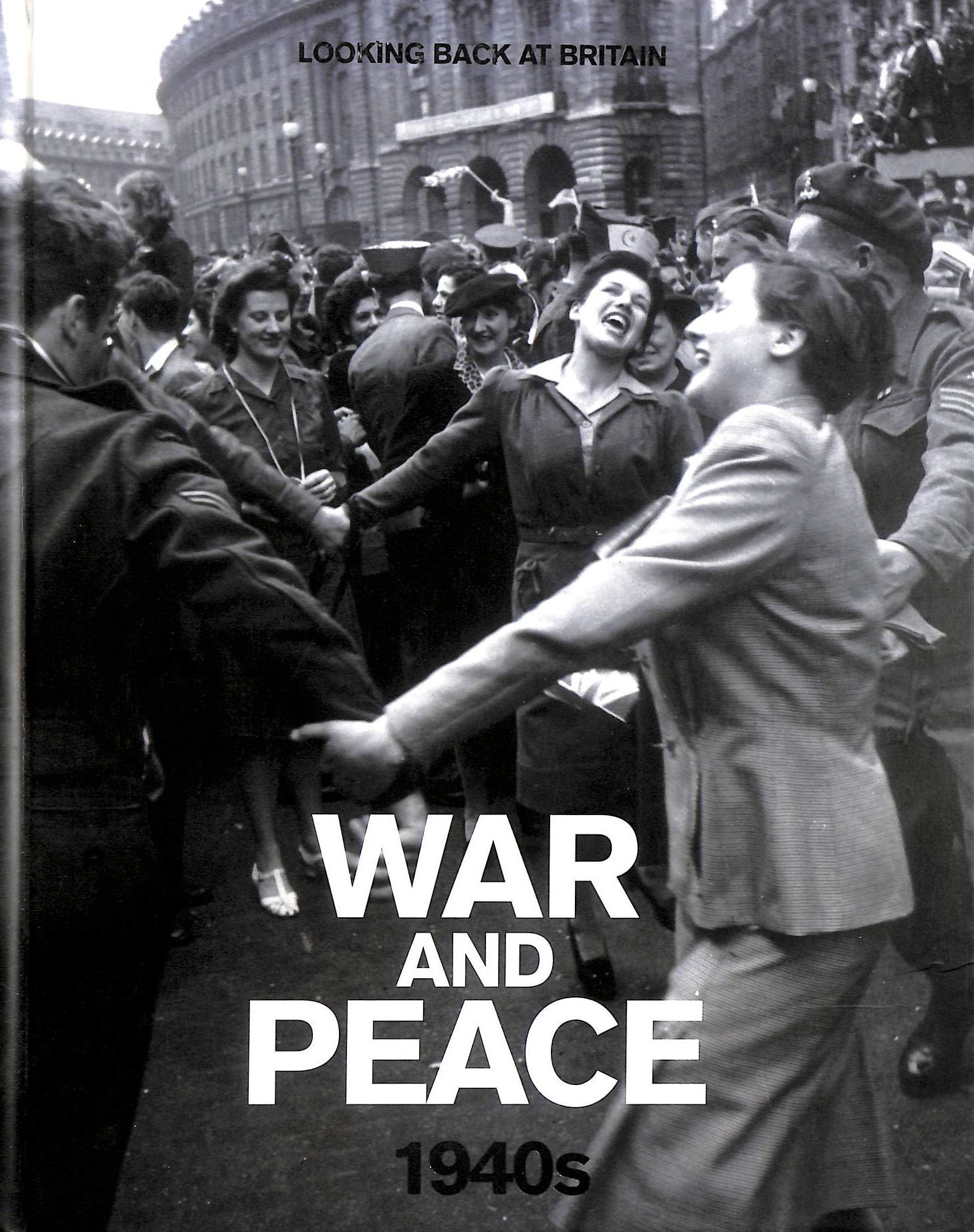 Image for War and Peace - 1940s (Looking Back at Britain)